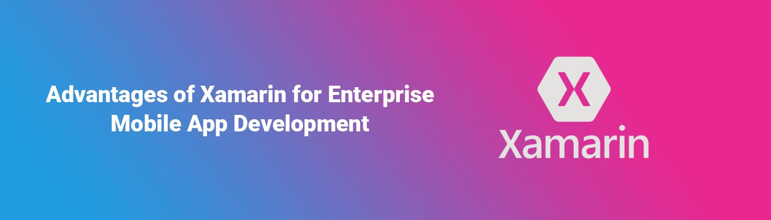 Advantages of Xamarin for Enterprise Mobile App Development