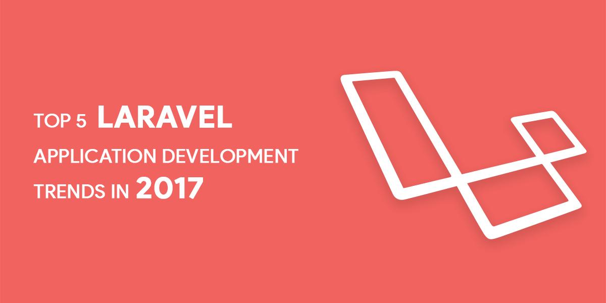 Top 5 Laravel Application Development Trends in 2017