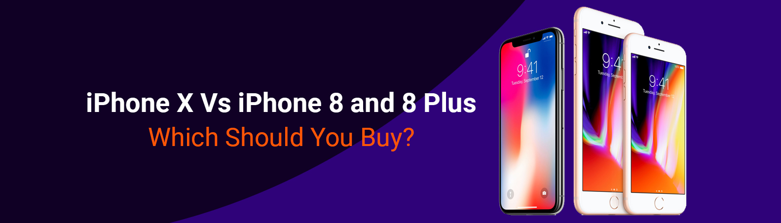 iPhone X  Vs iPhone 8 and 8 Plus | Which Should You Buy?