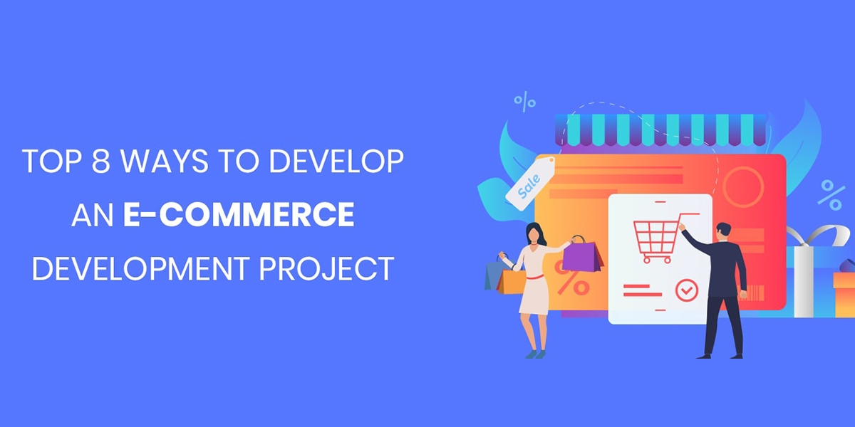 Top 8 Ways to Develop an E-Commerce Development Project