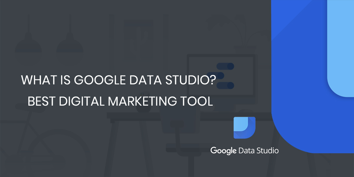 What is Google Data Studio? | Best Digital Marketing Tool
