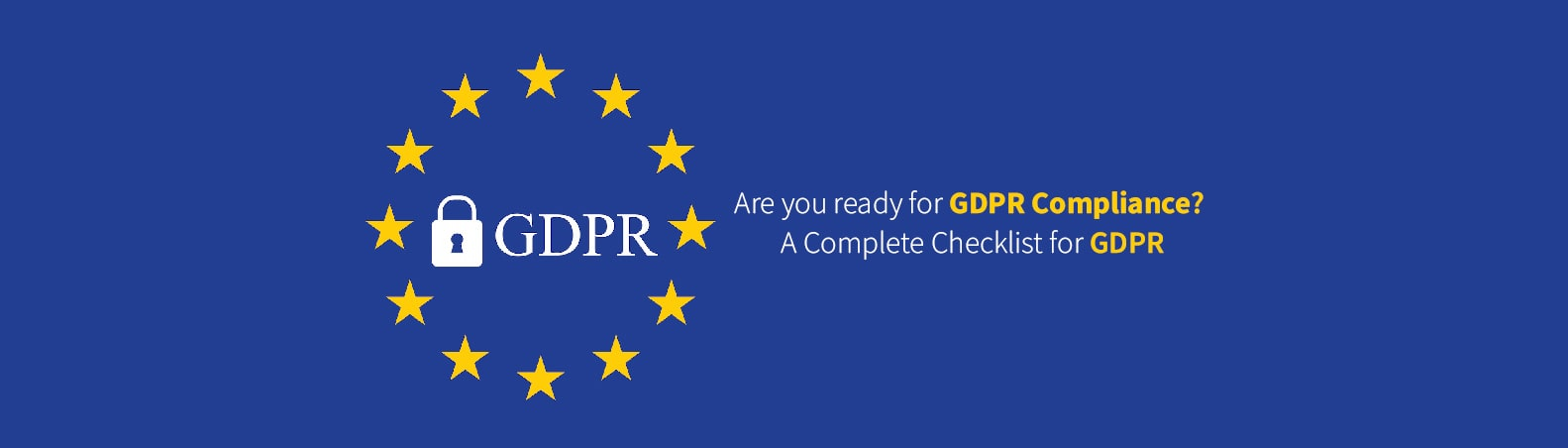 Are you ready for GDPR Compliance? – A Complete Checklist for GDPR
