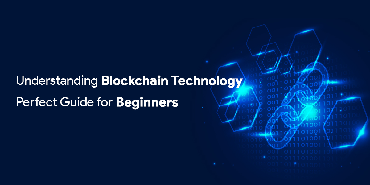 Understanding Blockchain Technology: Perfect Guide for Beginners