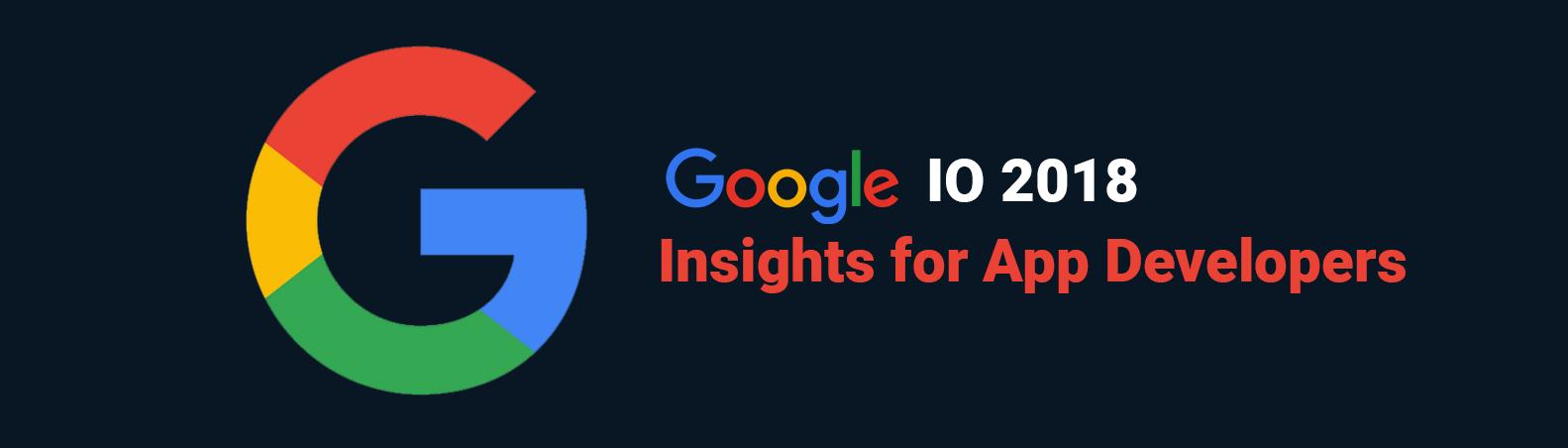 Google I/O 2018: Insights for App Developer
