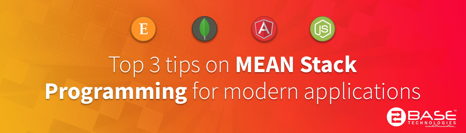 Top 3 Tips on Mean Stack Programming for Modern Applications