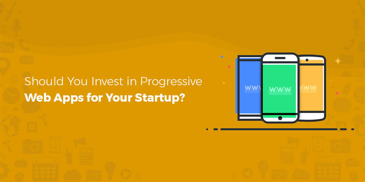 Should You Invest in Progressive Web Apps for your Startup