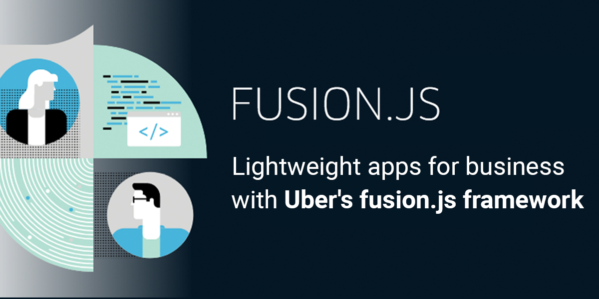 3 Ways in which Uber's Fusion.js Framework helps you to Lightweight Apps for Businesses
