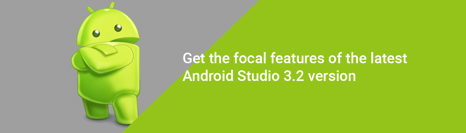 Get the focal features of the latest Android Studio 3.2 version