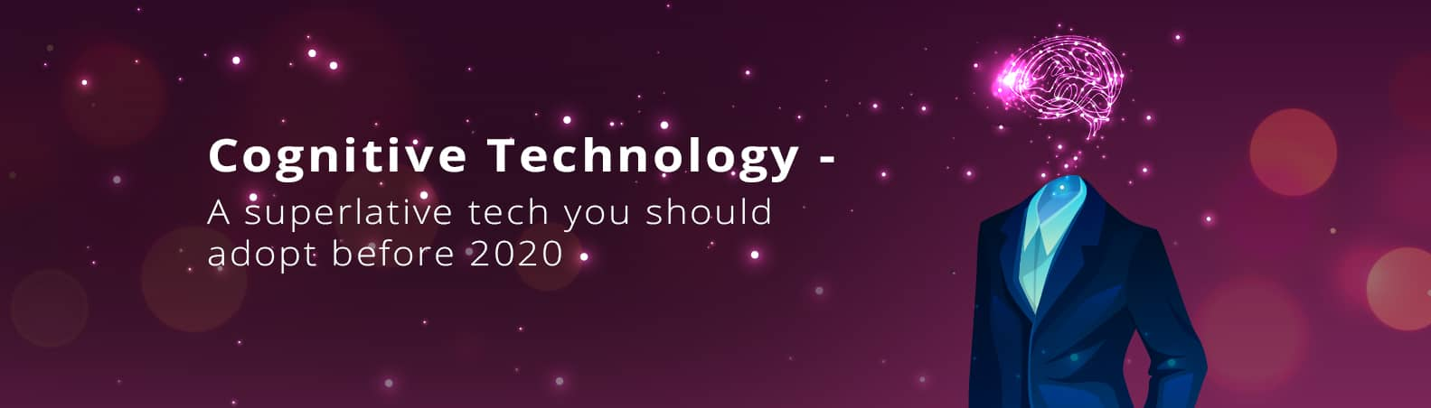 Cognitive Technology – A Superlative Tech you should adopt before 2020