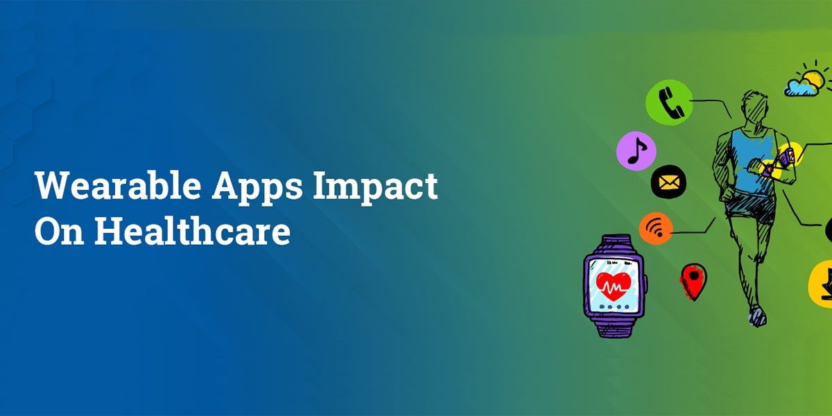 Can Wearable Apps impact the Healthcare Industry