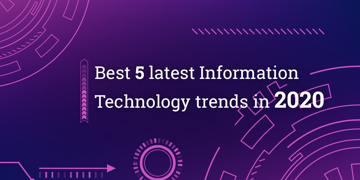 Best 5 latest Information Technology trends in 2020