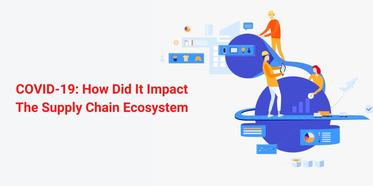 COVID-19: The Impact On Supply Chain Ecosystem