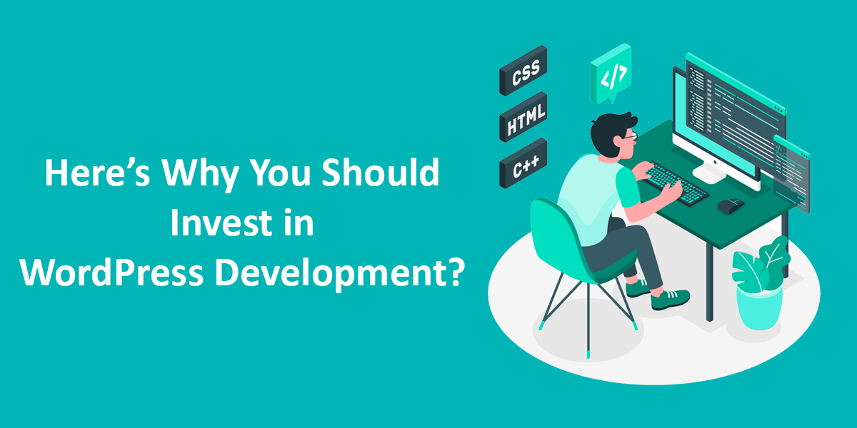 Here's Why You Should Invest in WordPress Development