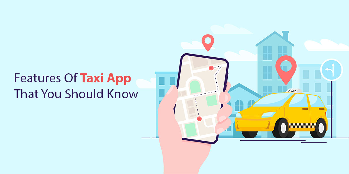 Top-8-Features-Of-Taxi-App-That-Every-Taxi-Business-Startups-Must-Know