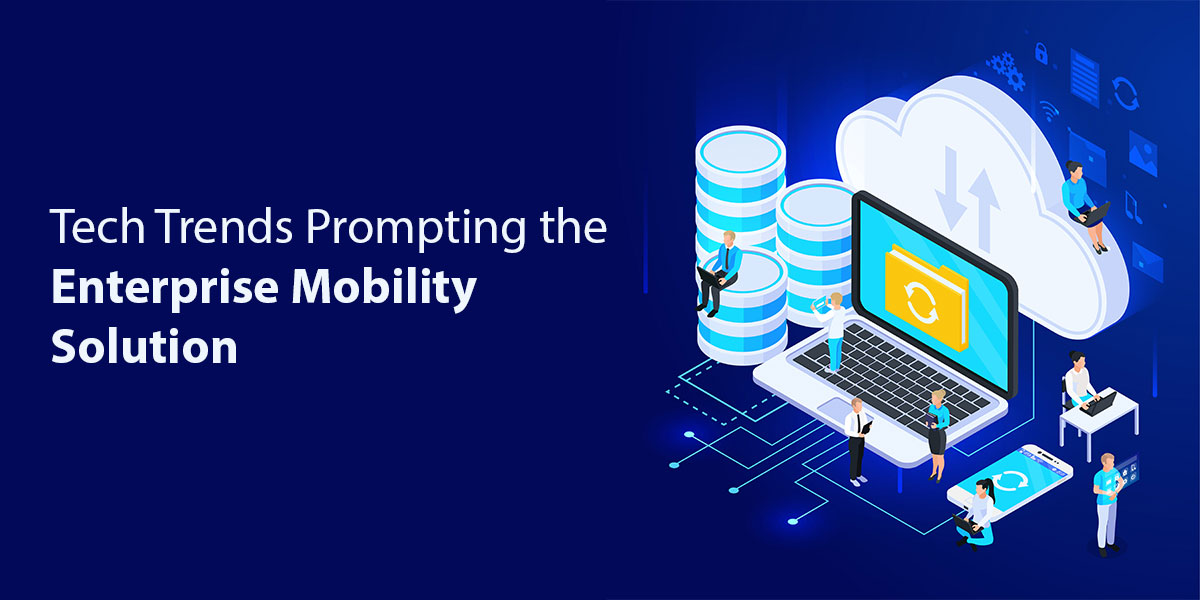 Tech-Trends-Prompting-the-Enterprise-Mobility-Solution.