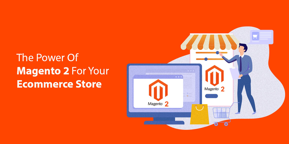 The-Power-Of-Magento-2-For-Your-Ecommerce-Store