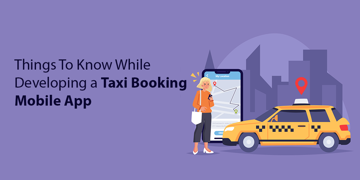 Things To Know While Developing a Taxi Booking Mobile App