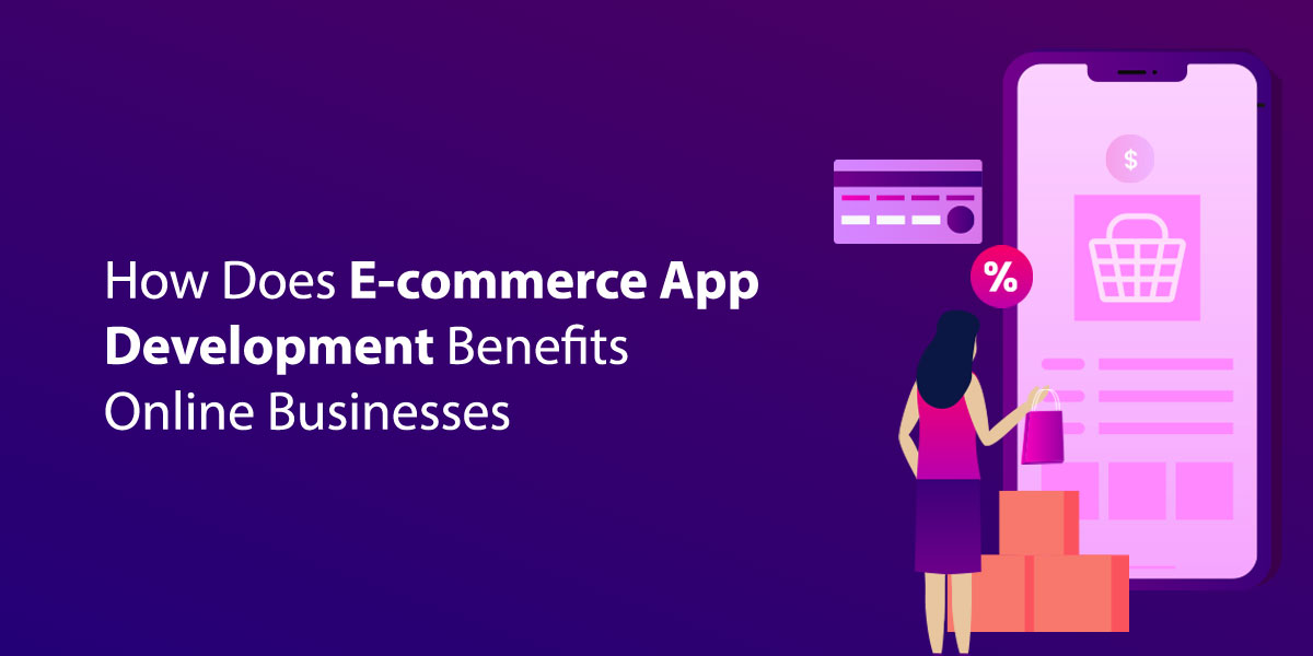 How-Does-E-commerce-App--Development-Benefits--Online-Businesse