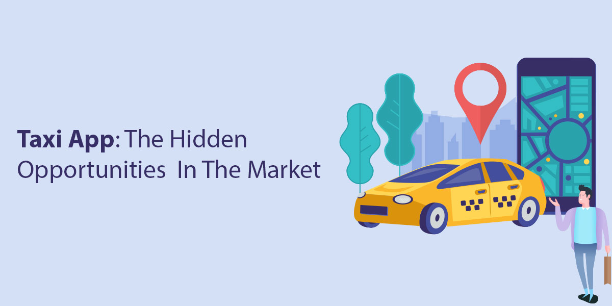 Taxi App: The Hidden Opportunities In The Market