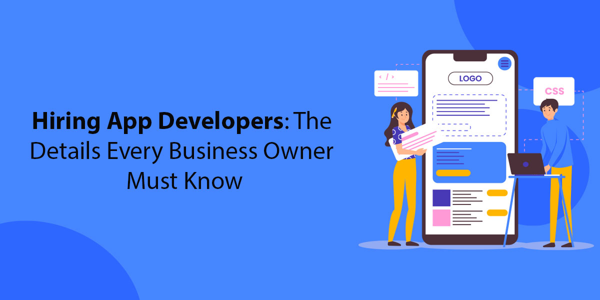The Details Every Business Owner Should Know When Hiring An App Developer