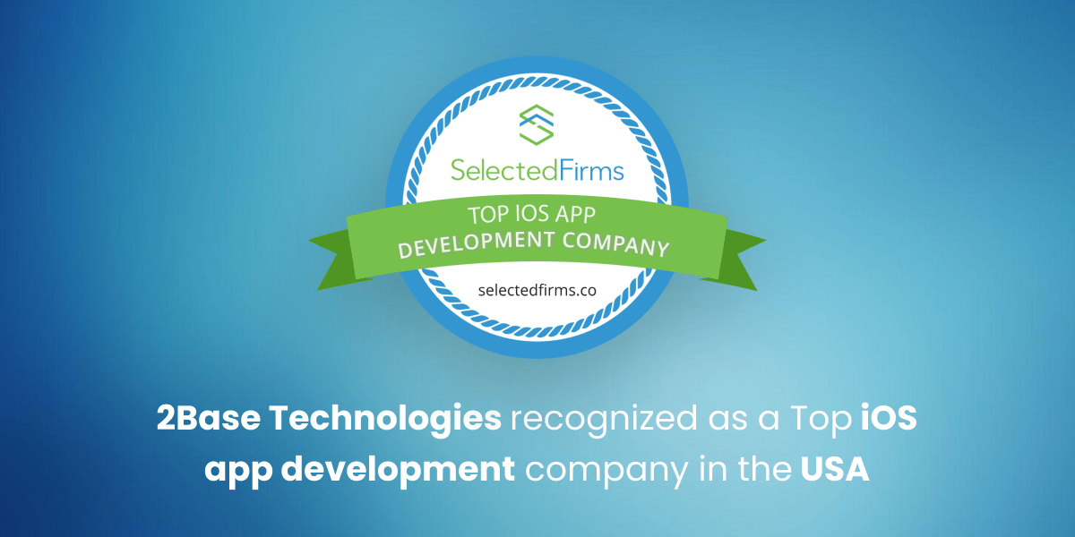 2Base Technologies recognized as a Top iOS app development company in the USA by Selected Firms