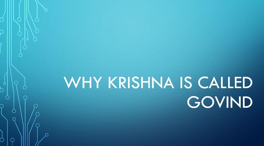 Why Krishna is called Govind