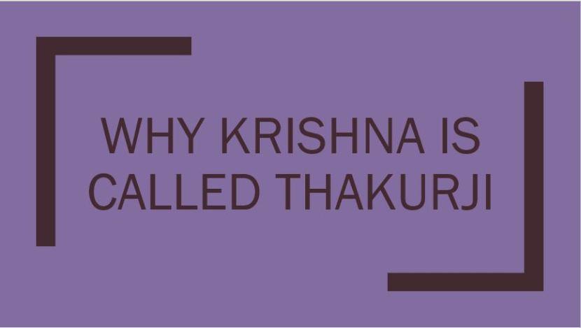 Why Krishna is called Thakurji