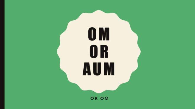 Is It Om or Aum