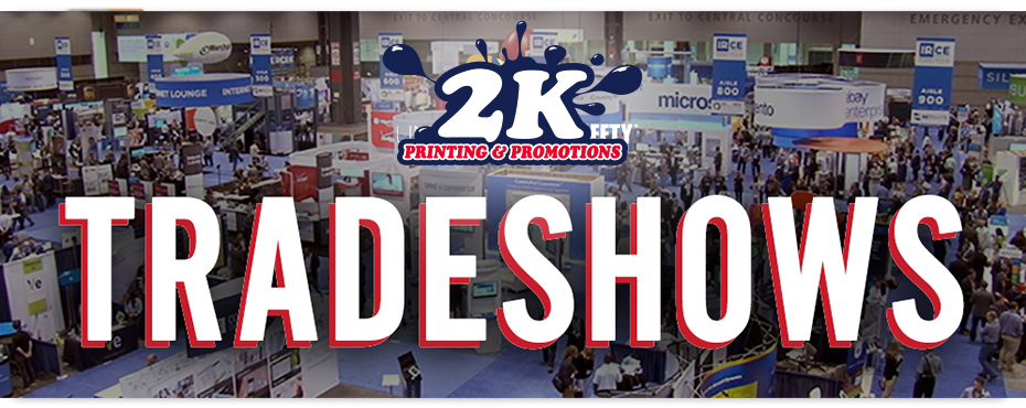 Do Your Next Trade Show Right! – Get Everything You Need From 2K Printing & Promotions!