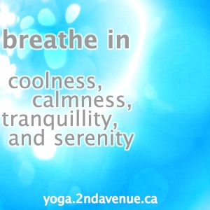 Breathe in coolness, calmness, tranquility, and serenity