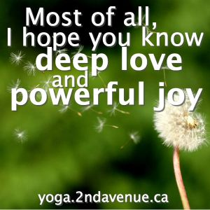 Most of all, I hope you know deep love and powerful joy
