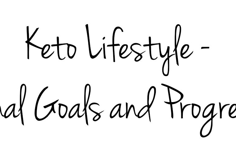 Keto Lifestyle - Final Goals and Progress