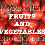 Sneaking More Fruits and Vegetables Into Your Diet