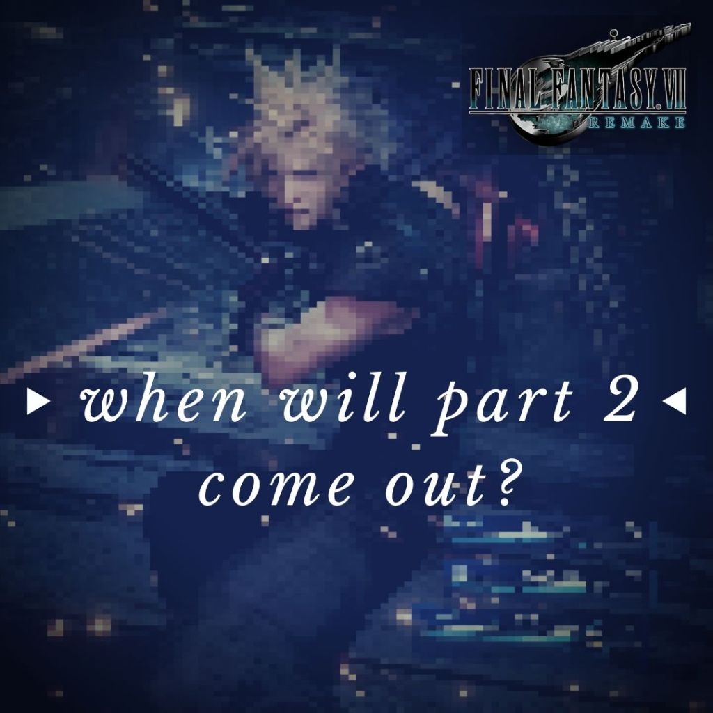 FF7 Remake Part 2 Release Date 1 FF7 Remake Part 2