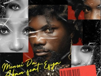 Download Akan ft. Efya – Mensei Da Mp3