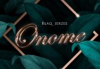 Download Blaq Jerzee – Onome Mp3