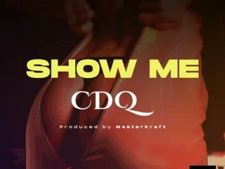 Download CDQ Show Me Mp3