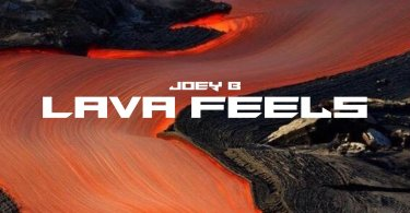 Joey B Lava Feels