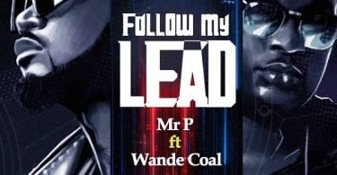 Download Mr P ft. Wande Coal – Follow My Lead Mp3