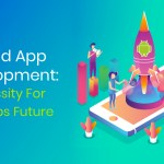 Android App Development – A Necessity For Start-ups Future