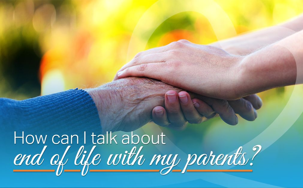 How can I talk about end of life with my parents?