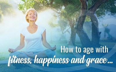How to Age with Fitness, Happiness and Grace…