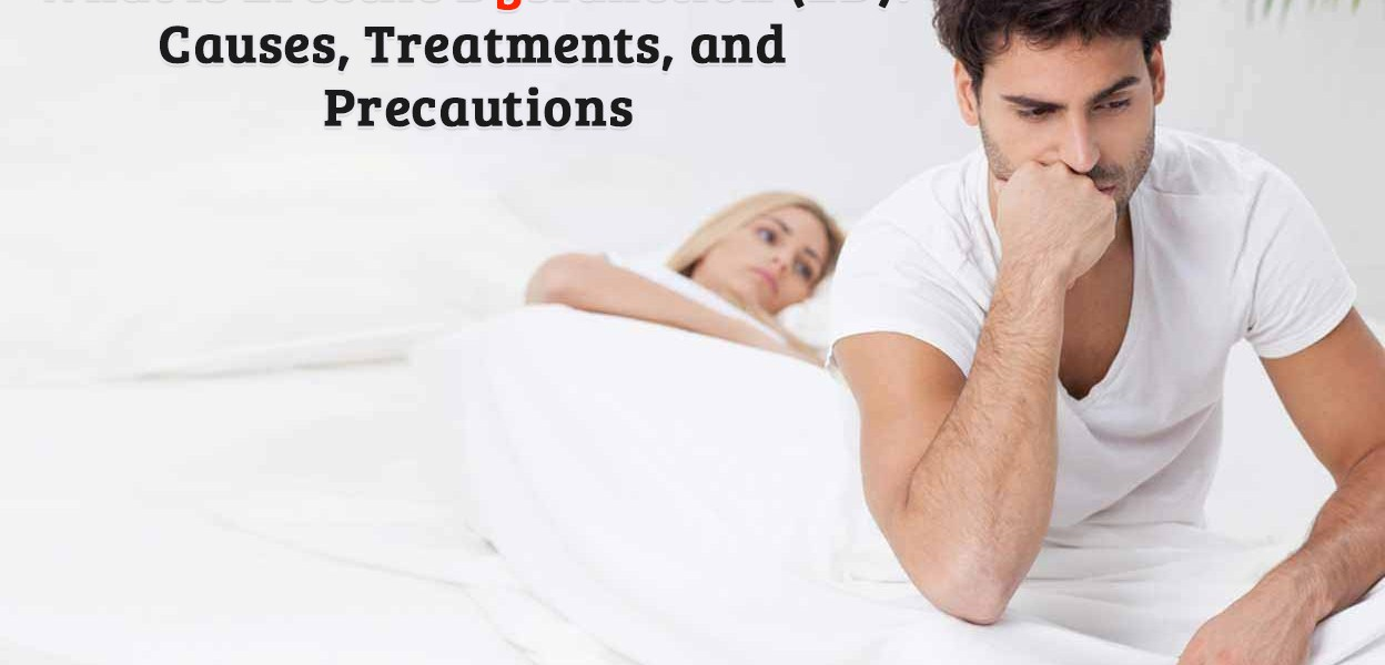 What Is Erectile Dysfunction (ED): Causes, Treatments, And Precautions