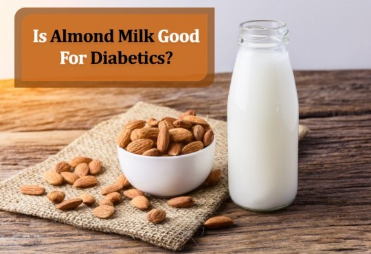 Is Almond Milk Good for Diabetics