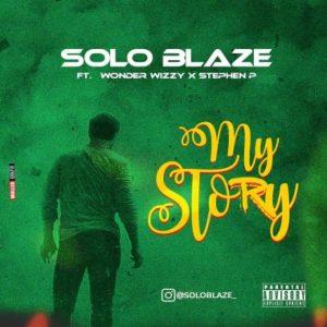 Solo Blaze Ft Stephen x Wonder Wizzy - My Story