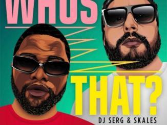DJ Serg & Skales – Whos That? MP3