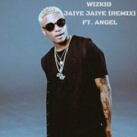 Wizkid - Jaiye Jaiye (Remix) ft. Angel (International version)