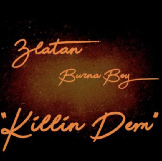 Burna Boy – Killin Dem ft. Zlatan