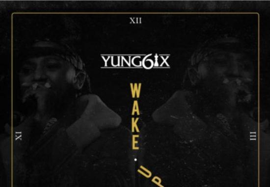 DOWNLOAD MP3: YUNG6IX – WAKE UP