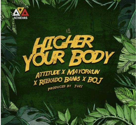 Attitude – Higher Your Body ft. Mayorkun, Reekado Banks, BOJ